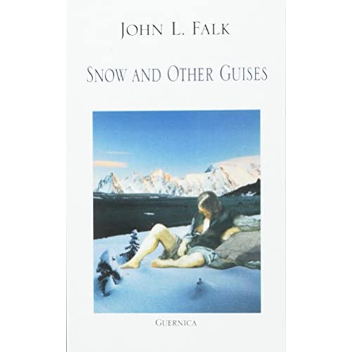 Snow and Other Guises John L. Falk Guernica Editions,Canada PB / 9781550711110