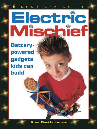 Electric Mischief: Battery-Powered Gadgets Kids Can Build (Kids Can Do It), Bartholomew, Alan