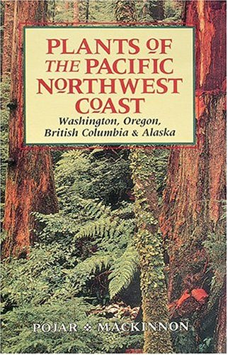 Plants of the Pacific Northwest Coast: Washington, Oregon, British Columbia, and Alaska, Pojar, Jim