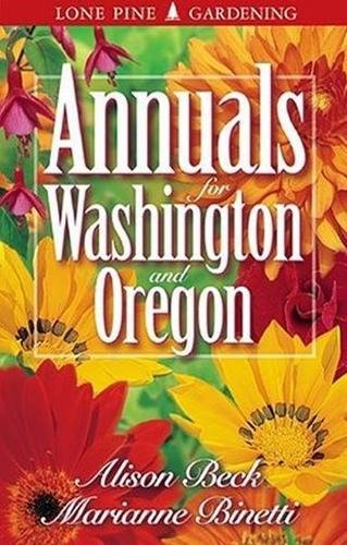 Annuals for Washington and Oregon, Beck, Alison; Binetti, Marianne