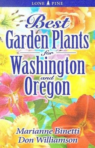 Best Garden Plants For Washington And Oregon, Marianne Binetti; Don Williamson