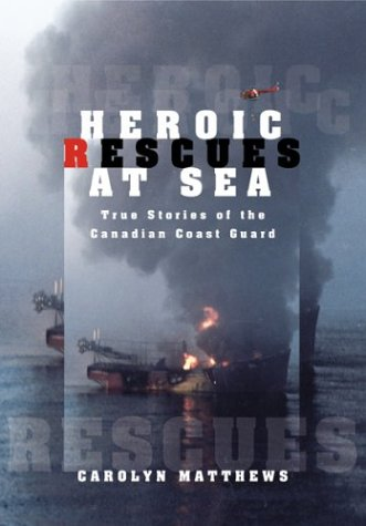 Heroic Rescues at Sea True Stories of the Canadian Coast Guard