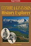 Canmore And Kananaskis History Explorer: An Altitude Superguide (Culture and History Superguides)