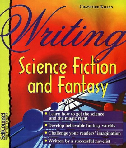 Writing Science Fiction and Fantasy (Self-Counsel Writing) - Crawford Kilian