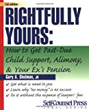 Rightfully Yours: How to Get Past-Due Child Support, Alimony, and Your Ex's Pension