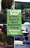 The Cottage Rules: An Owner's Guide to the Rights & Responsibilities of Sharing Recreational Property