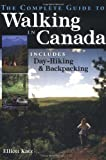 The Complete Guide to Walking in Canada: Includes Day-Hiking and Backpacking