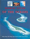 : World Atlas of the Oceans: More Than 200 Maps and Charts of the Ocean Floor