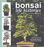Bonsai Life Histories: The Lives of over 50 Bonsai Trees in Photos and Words, Treasure, Martin
