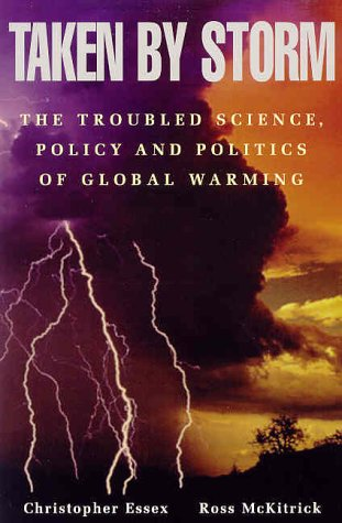 Taken by Storm: The Troubled Science, Policy and Politics of Global Warming. By Christopher Essex