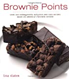 Brownie Points: Over 100 Outrageously Delicious and Easy Recipes Based on America's favorite dessert