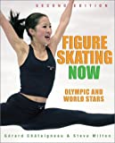 Figure Skating Now: Olympic and World Stars (Figure Skating Now) by Steve Milton, Gerard Chataigneau