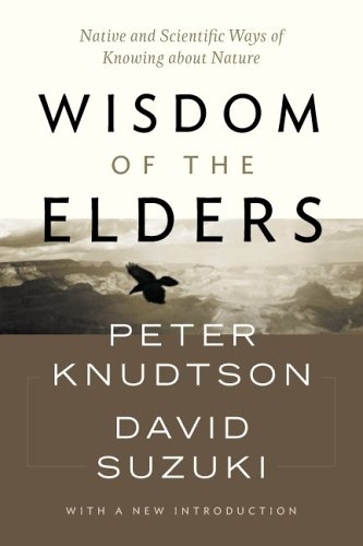Wisdom of the Elders : Native and Scientific Ways of Knowing about Nature, Knudtson, Peter; Suzuki, David