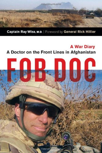 FOB doc : a doctor on the front lines in Afghanistan : a war diary / Ray Wiss ; foreword by Rick Hillier.