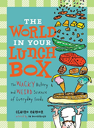 The World in Your Lunch Box: The Wacky History and Weird Science of Everyday Foods cover