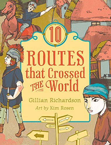 10 routes that crossed the world / Gillian Richardson ; art by Kim Rosen.