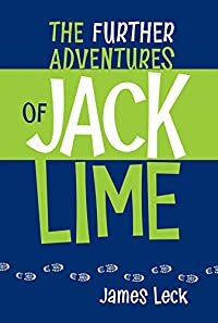 The Further Adventures of Jack Lime by James Leck