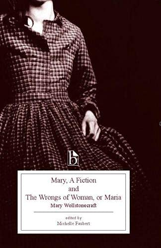 Mary, A Fiction and The Wrongs of Woman, or Maria (Broadview Editions)