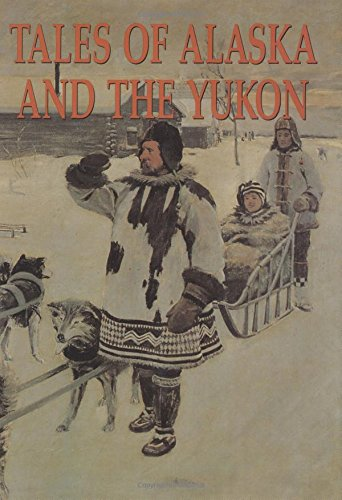 Tales of Alaska and the Yukon