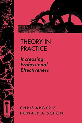 Theory in Practice: Increasing Professional Effectiveness (Jossey Bass Higher and Adult Education)