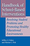 Handbook of School-Based Interventions Resolving Student Problems and Promoting Healthy Educational Environments