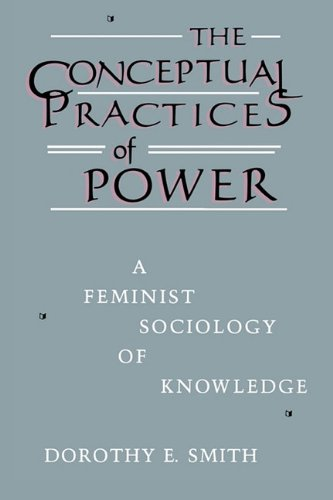 The Conceptual Practices Of Power: A Feminist Sociology of Knowledge (The Northeastern Series of Feminist Theory)