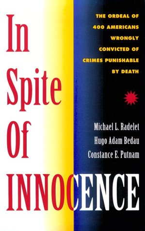In Spite Of Innocence: Erroneous Convictions in Capital Cases, Radelet, Michael L.; Bedau, Hugo Adam; Putnam, Constance E.