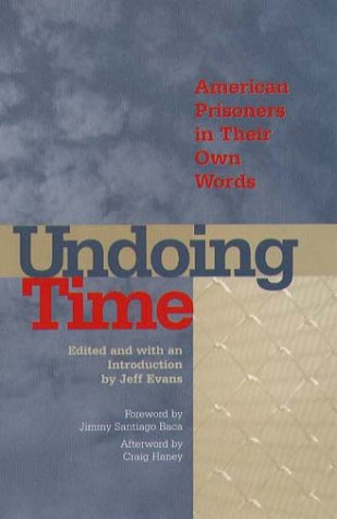 Undoing Time: American Prisoners in Their Own Words by Jeff Evans (Editor), et al (Hardcover - November 1, 2000) <br> The over two million men and women incarcerated in state  <br>and federal penitentiaries have become America's forgotten population.
