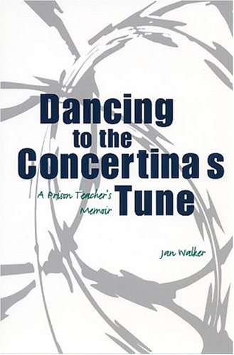 Dancing to the Concertina's Tune: A Prison Teacher's Memoir, Walker, Jan