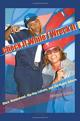 PDF Check It While I Wreck It Black Womanhood Hip Hop Culture and the Public Sphere