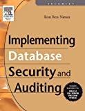 Implementing database security and auditing: a guide for DBA's, information security administrators and auditors