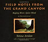 Field Notes from the Grand Canyon: Raging River, Quiet Mind: An Illustrated Journal