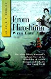 From Hiroshima With Love: The Allied Military Governor's Remarkable Story of the   Rebuilding of Japan's Business and Industry After Wwii by Raymond A. Higgins