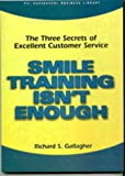 Smile Training Isn't Enough: The Three Secrets of Excellent Customer Service