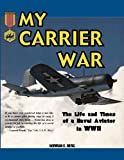 My Carrier War: The Life and Times of a Naval Aviator in WWII
