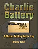 Charlie Battery: A Marine Artillery Unit in Iraq