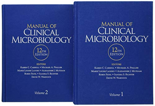 Manual of clinical microbiology / editors-in-chief, Karen C. Carroll, Division of Medical Microbiology, Department of Pathology, The Johns Hopkins University School of Medicine, Baltimore, Maryland, Michael A. Pfaller, Departments of Pathology and Epidemiology (emeritus), University of Iowa, Iowa City, and JMI Laboratories, North Liberty, Iowa ; volume editors, Marie Louise Landry, Laboratory Medicine and Internal Medicine, Yale University, New Haven, Connecticut, Alexander J. McAdam, Department of Laboratory Medicine, Boston Children's Hospital, Boston, Massachusetts, Robin Patel, Infectious Diseases Research Laboratory, Mayo Clinic, Rochester, Minnesota, Sandra S. Richter, Department of Laboratory Medicine, Cleveland Clinic, Cleveland, Ohio, David W. Warnock, Atlanta, Georgia.
