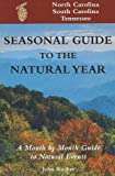 Seasonal Guide to the Natural Year: A Month by Month Guide to Natural Events : North Carolina, South Carolina and Tennessee