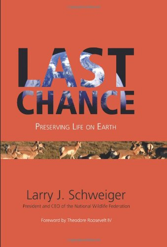 Last Chance: Preserving Life on Earth (Speaker's Corner), Schweiger, Larry J.