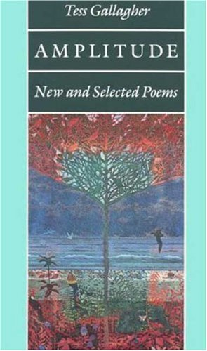 Amplitude: New and Selected Poems, Gallagher, Tess