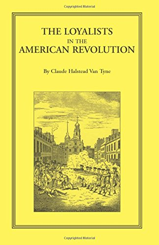 The Loyalists in the American Revolution, Claude Halstead Van Tyne