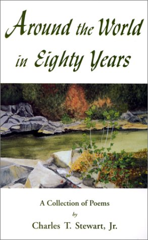 Around the World in Eighty Years: A Collection of Poems, Charles T. Stewart