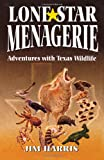 Lone Star Menagerie: Adventures with Texas Wildlife