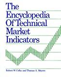 The Encyclopedia of Technical Market Indicators by Robert W. Colby, Thomas A. Meyers