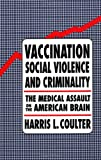 Vaccination, Social Violence, and Criminality: The Medical Assault on the American Brain