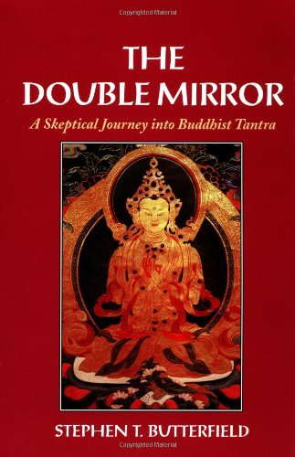 The Double Mirror: A Skeptical Journey into Buddhist Tantra, Butterfield, Stephen