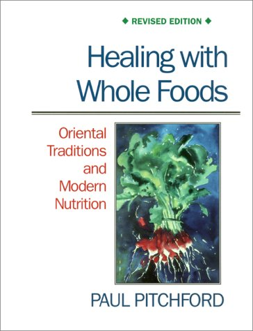 Healing With Whole Foods: Oriental Traditions and Modern Nutrition, Pitchford, Paul