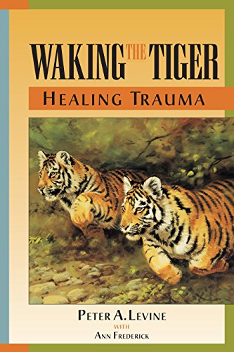 Waking the Tiger: Healing Trauma – The Innate Capacity to Transform Overwhelming Experiences