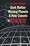 Dark Matter, Missing Planets and New Comets: Paradoxes Resolved, Origins Illuminated