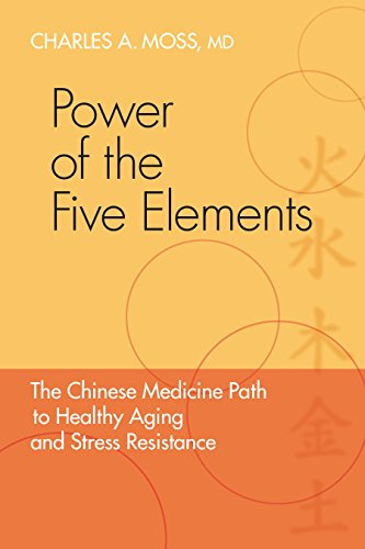 Power of the Five Elements: The Chinese Medicine Path to Healthy Aging and Stress Resistance - Charles A. Moss M.D.Peter Eckman M.D. Ph.D.